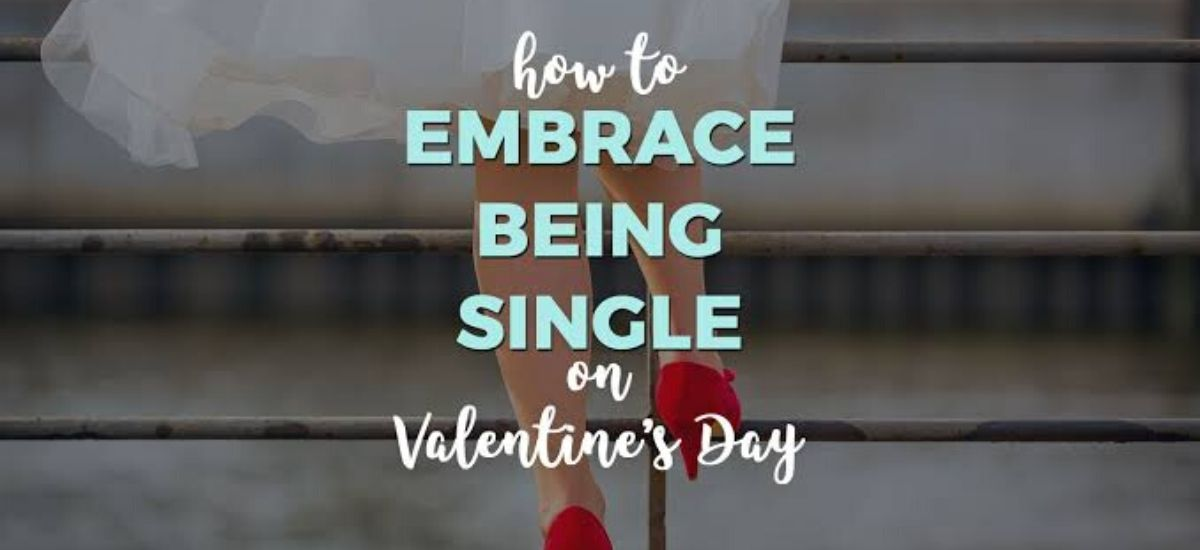 How you can spend valentine's day single when you want to celebrate all the love in your life