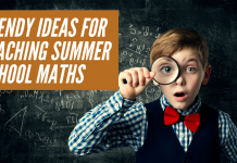 Trendy ideas for teaching summer school maths