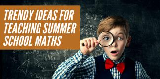 Trendy ideas for teaching summer school maths